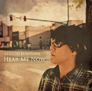 黒沢健一 ニューアルバム『HEAR ME NOW』